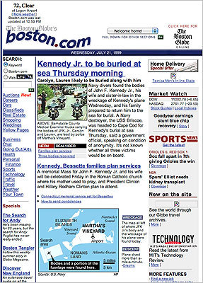 1999 In 1999, Boston.com began featuring more and more local and national news. By the end of the year the 'breaking news' box at the top of the homepage had became a regular feature, signifying something especially newsworthy had just occurred. This year was also a sad one for Massachusetts and the country alike. John F. Kennedy Jr. was killed when his plane crashed off Martha's Vineyard.