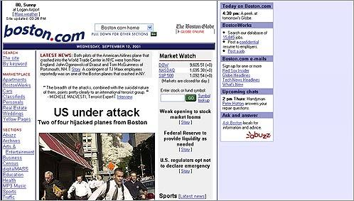 2001 By the time terrorists attacked the United States on Sept. 11, 2001, the Web was well established as a source of news. Boston.com set a traffic record that day which stood for three years -- an eternity in Internet time. See other Sept. 11 front pages on the Web .
