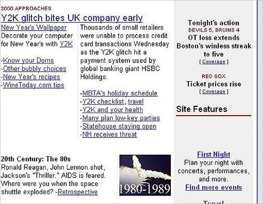 2000 As the millennium came to a close, Boston.com's homepage featured story after story about Y2K, the world-wide computer glitch that never happened. During the last week of December 1999, the homepage also had a section dedicated to important events in every decade of the past 100 years, including the one shown here.
