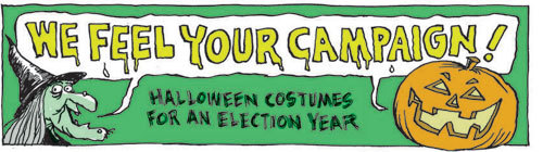 The election is winding down as Nov. 2 approaches. But this year's political frenzy inspired an array of Halloween costumes, among them Tea Partiers and mama grizzlies, for this Halloween. Still looking for the perfect costume? Scroll through to see some of Globe cartoonist Dan Wasserman's costume illustrations for this election year.