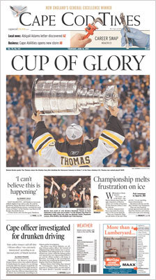 The Cape Cod Times devoted most of the top half its front page to the Bruins with a photograph looking behind Tim Thomas raising the cup and a headline, 'CUP OF GLORY.'