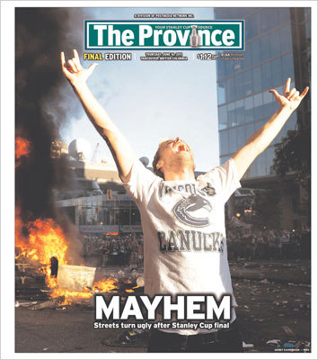 The Province, a Vancouver tabloid, made its entire front page a photo of a Canucks fan screaming with his arms in the air and a burning car in the background with a headline, 'MAYHEM.'