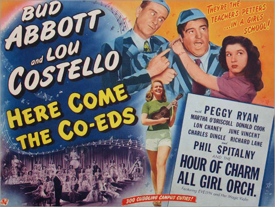 47. &#147;Here Come the Co-Eds,&#148; 1945 Abbott and Costello flee the police and take jobs as caretakers at a repressed woman&#146;s college, where the head of the board of trustees enforces draconian rules of conduct. These are challenged by dancing and singing and a string of chaotic slapstick routines from the amusing comedy duo.