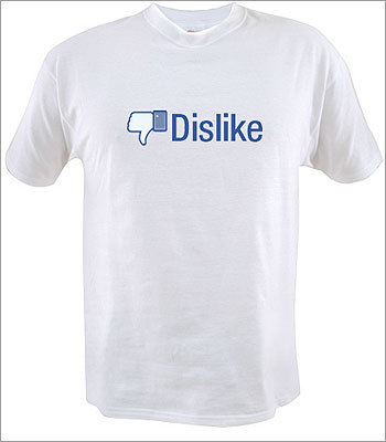 Dislike shirt Price: $9.99 Since 'Like' came around, people started clamoring for 'Dislike.' Let your friends easily show their anger on their shirts.