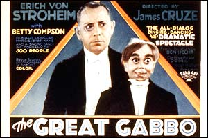 Erich von Stroheim The Austrian actor played a ventriloquist in 1929's ''The Great Gabbo.'' In the film, von Stroheim goes crazy as he starts to rely more and more on his puppet, Otto.