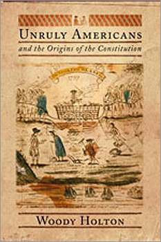 'Unruly Americans and the Origins of the Constitution,' Woody Holton
