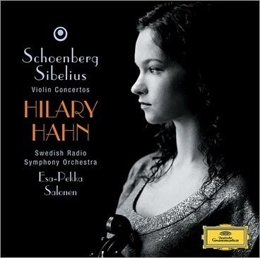 Schoenberg and Sibelius Violin Concertos - Hilary Hahn (violin), Swedish Radio Symphony Orchestra, Esa-Pekka Salonen (conductor)