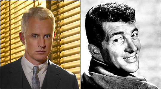 ROGER STERLING John Slattery -- Dean Martin Roger is a heavy drinker who's frothing over with jokes and cocktail charm. That would make Martin (right) a nice fit for the part. Gig Young, too, might have nailed the whole dissipation thing.