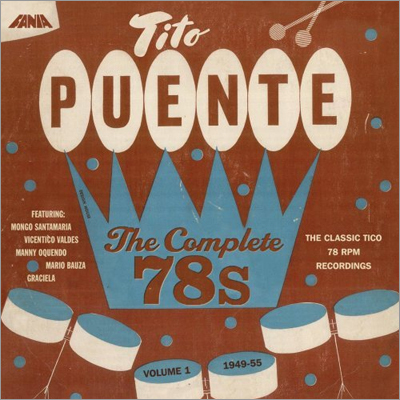 Tito Puente, 'The Complete 78s' Similar to Louis Armstrong's Hot Five and Hot Seven recordings, mambo maestro Tito Puente's early singles were a snapshot of the great artist he would soon become. Released on Fania Records, two new box sets compile all of Puente's 78s from 1949 to 1955, which were previously released but are now collected in four-disc sets.