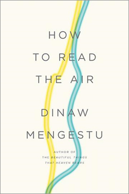 'How to Read the Air' by Dinaw Mengestu