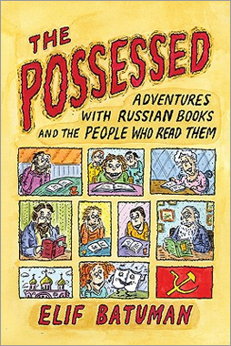 'The Possessed: Adventures with Russian Books and the People who Read Them' by Elif Batuman