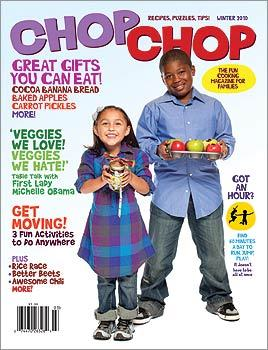 ChopChop This cooking magazine for families is an inspiration. The beautiful layout, great recipes, games, puzzles, and tips are intended to get children ages 5 to 12 (and their parents) excited about cooking and eating real food. The magazine has the endorsement of the American Academy of Pediatrics. http://chopchopmag.com
