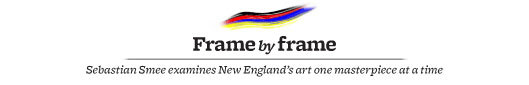 Frame by Frame: Sebastian Smee examines New England's art one masterpiece at a time