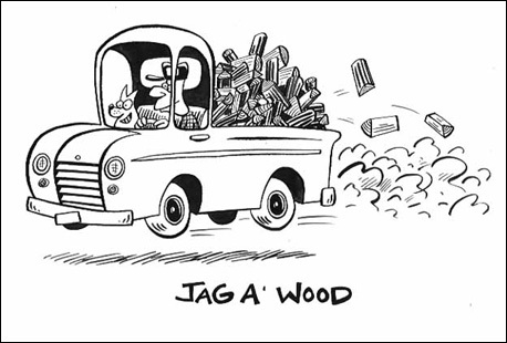 Jag : A full truckload of firewood. Few people can eyeball a pile of wood and say, 'Ayuh, that there's a cord all right.' For that reason most serious wood buyers in Maine — where wood-buying is still a very serious business é like to buy their wood by the truckload. When a truck is loaded right to the gunn'ls, so that one more stick would go sliding off — that's what's called a jag a' wood.