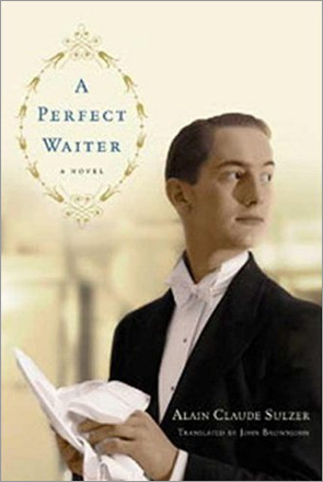 'A Perfect Waiter,' by Alain Claude Sulzer, translated from the German by John Brownjohn. A wistful continental novel, in a tone similar to Kazuo Ishiguro's 'The Remains of the Day,' with a character apparently modeled on German novelist Thomas Mann and a forgotten passion recalled after 30 years.