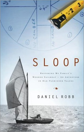 'Sloop: Restoring My Family's Wooden Sailboat _ An Adventure in Old-Fashioned Values,' by Daniel Robb. Author of 'Crossing the Water,' about the Penikese Island School for troubled boys in Buzzards Bay, Robb writes of his painstaking restoration of a rotted 12 1/2-foot Herreshoff that had floated on memory and emotion, and finally again on water.