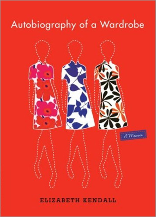 'Autobiography of a Wardrobe,' by Elizabeth Kendall. A nutty and delightful biography of the author, written _ we're not kidding _ by her wardrobe. Starting with Kendall's 1950s childhood, the witty wardrobe relates the pinafores and saddle shoes of childhood, the Marimekko prints of youth, and the quiet denim of late middle age to the person who never herself speaks.