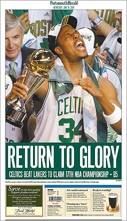 The entire cover of the Portsmouth Herald of Portsmouth, N.H., paid tribute to the Celtics' win. A large photo of Paul Pierce shouting with delight was featured on its front page.