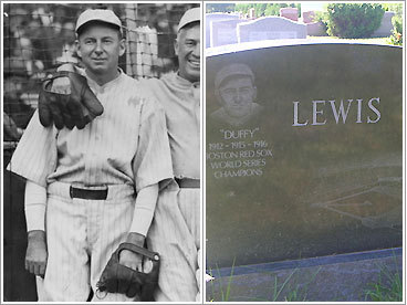 George Edward 'Duffy' Lewis (b. April 18, 1888, d. June 17, 1979) Claim to fame: Red Sox outfielder Buried: Holy Cross Cemetery, Londonderry, N.H. As one-third of the 'million dollar outfield' that was composed of Tris Speaker and Harry Hooper, Duffy Lewis patrolled Fenway Park's left field long before Jim Rice or Manny Ramirez. In fact, the Red Sox outfielder played left long before there was a Green Monster, its predecessor a 10-foot cliff at the spot Lewis roamed and became adept at handling. Thus, the incline became known as 'Duffy's Cliff.' Lewis, who was the first player ever to pinch-hit for Babe Ruth, was traded to the Yankees following Boston's 1918 World Series title