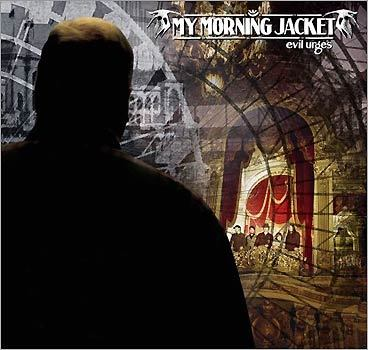 My Morning Jacket 'Evil Urges'