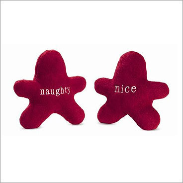 Squeaky Naughty & Nice Lil' Buds Price: $9.95 For your dog Man's best friend has a naughty side? Paired with the nice, of course. Celebrate both side of your canine's behavior with these 5-inch tall cuddle toys. They're sweet and squeaky, not intended for chewing.
