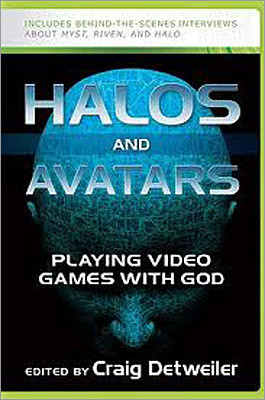 6. Halos and Avatars: Playing Video Games With God By Craig Detweiler, editor ($19.95, Westminster John Knox Press) A thoughtful collection of essays at the cross-section of religious and media studies. The various contributors take on quirky topics such as the theological implications of apocalyptic video games like Halo 3, Grand Theft Auto IV, and Resident Evil; how avatars are changing social networks and our spiritual lives; and the medical ethics and theology in controversial games such as BioShock. Bonus material includes an interview with Rand Miller, cocreator of Myst and Riven, and other video game industry folks.