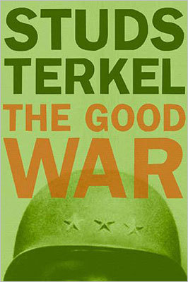 The Good War: An Oral History of World War II By Studs Terkel This book is comprised of a collection of interviews that give a firsthand account of people involved before, during and after World War II.
