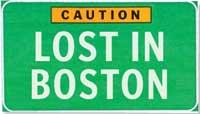 Caution: Lost in Boston